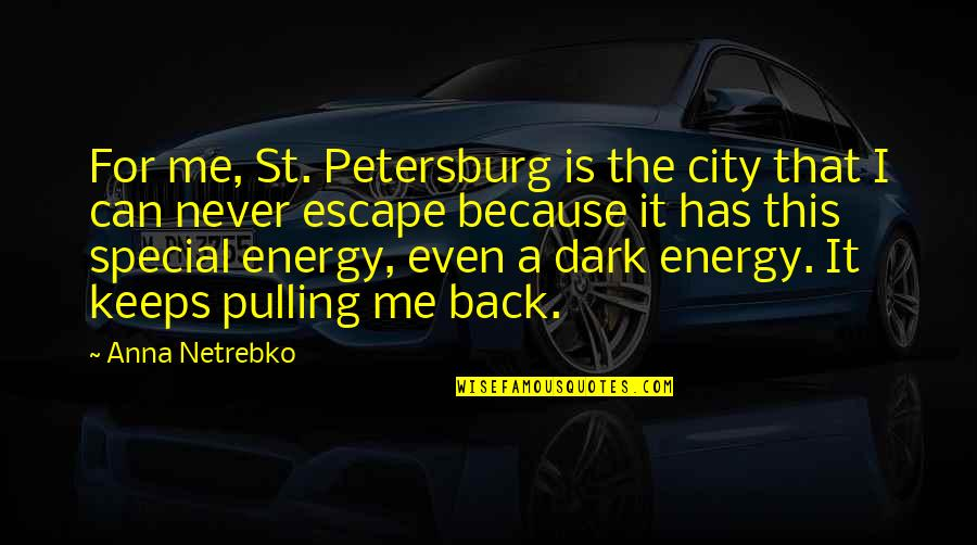 Pulling Back Quotes By Anna Netrebko: For me, St. Petersburg is the city that