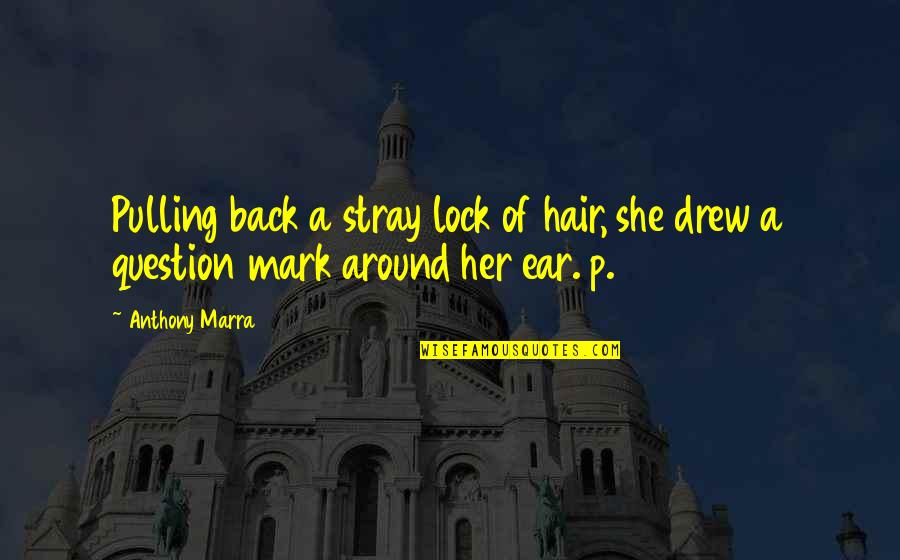 Pulling Back Quotes By Anthony Marra: Pulling back a stray lock of hair, she