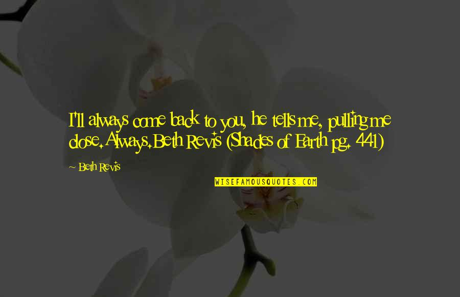 Pulling Back Quotes By Beth Revis: I'll always come back to you, he tells
