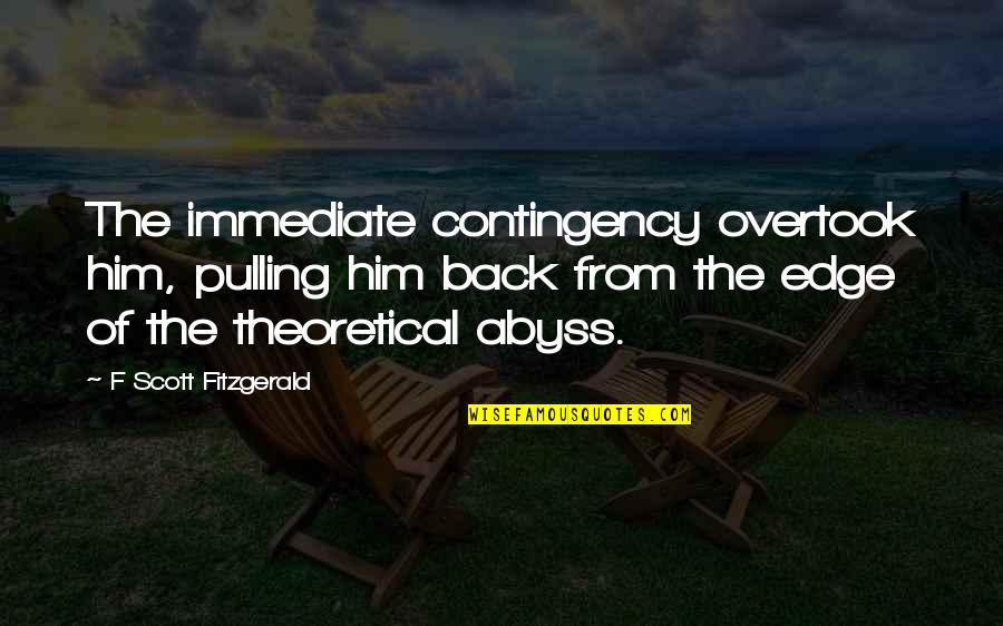 Pulling Back Quotes By F Scott Fitzgerald: The immediate contingency overtook him, pulling him back