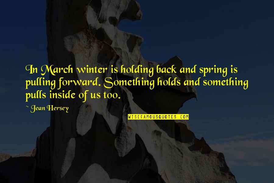 Pulling Back Quotes By Jean Hersey: In March winter is holding back and spring