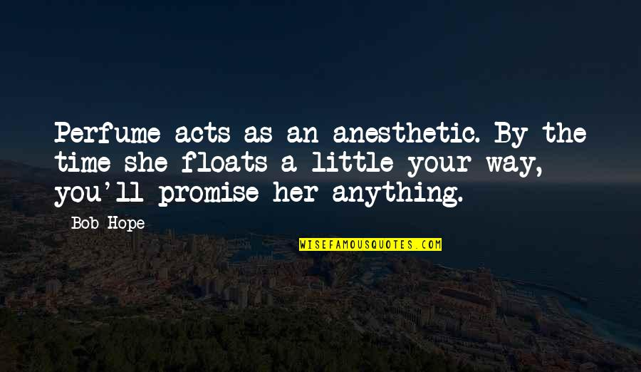Pulling Wool Over Your Eyes Quotes By Bob Hope: Perfume acts as an anesthetic. By the time