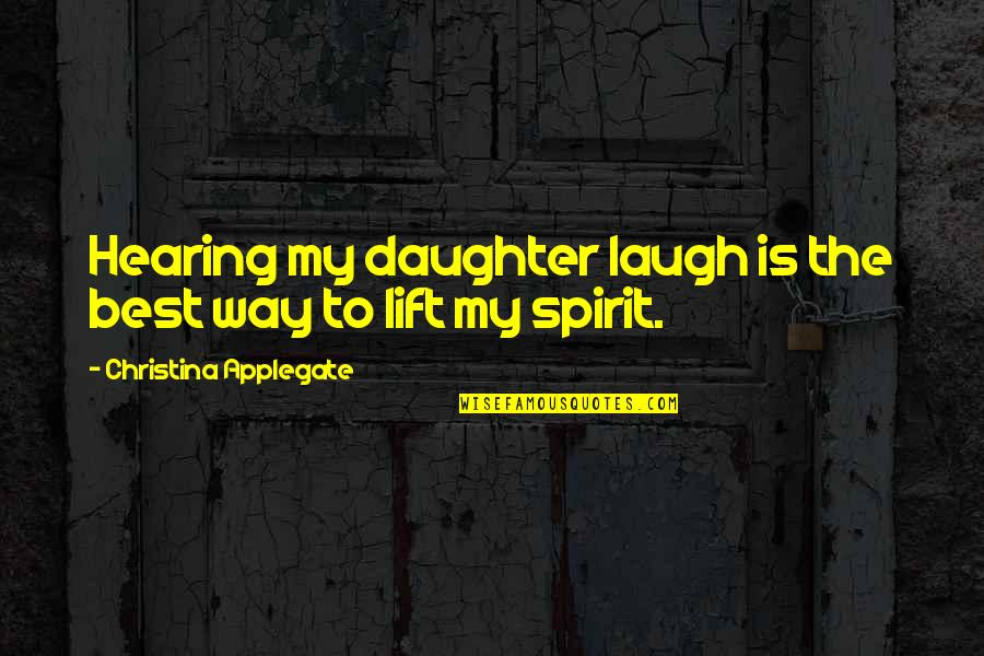 Pulling Wool Over Your Eyes Quotes By Christina Applegate: Hearing my daughter laugh is the best way