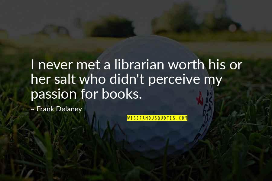 Pulling Wool Over Your Eyes Quotes By Frank Delaney: I never met a librarian worth his or