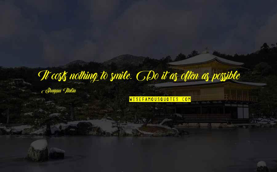 Pulling Wool Over Your Eyes Quotes By Shayan Italia: It costs nothing to smile. Do it as