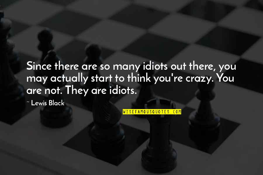 Pulm Quotes By Lewis Black: Since there are so many idiots out there,