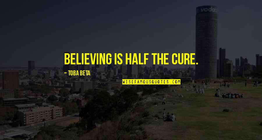 Pulm Quotes By Toba Beta: Believing is half the cure.