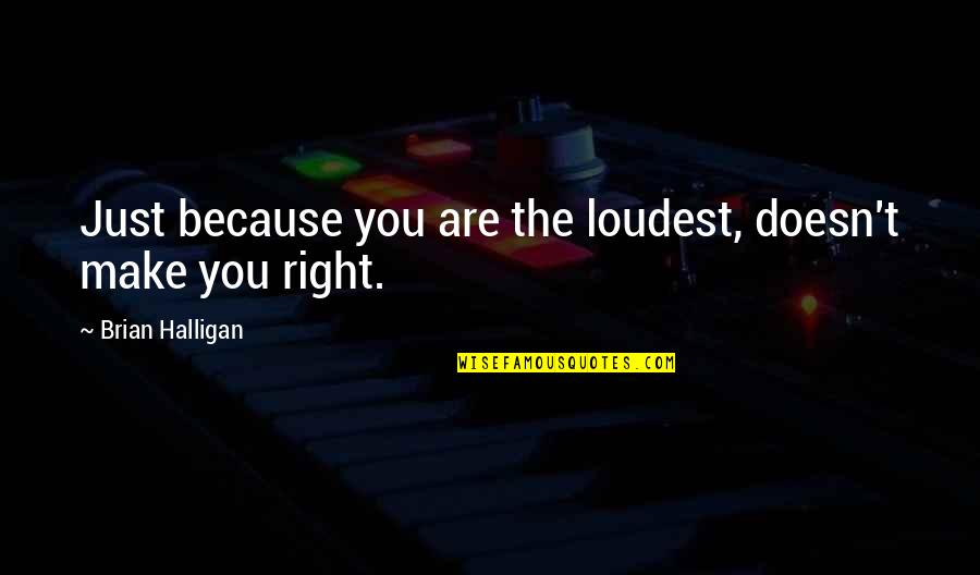 Pulmonary Hypertension Quotes By Brian Halligan: Just because you are the loudest, doesn't make