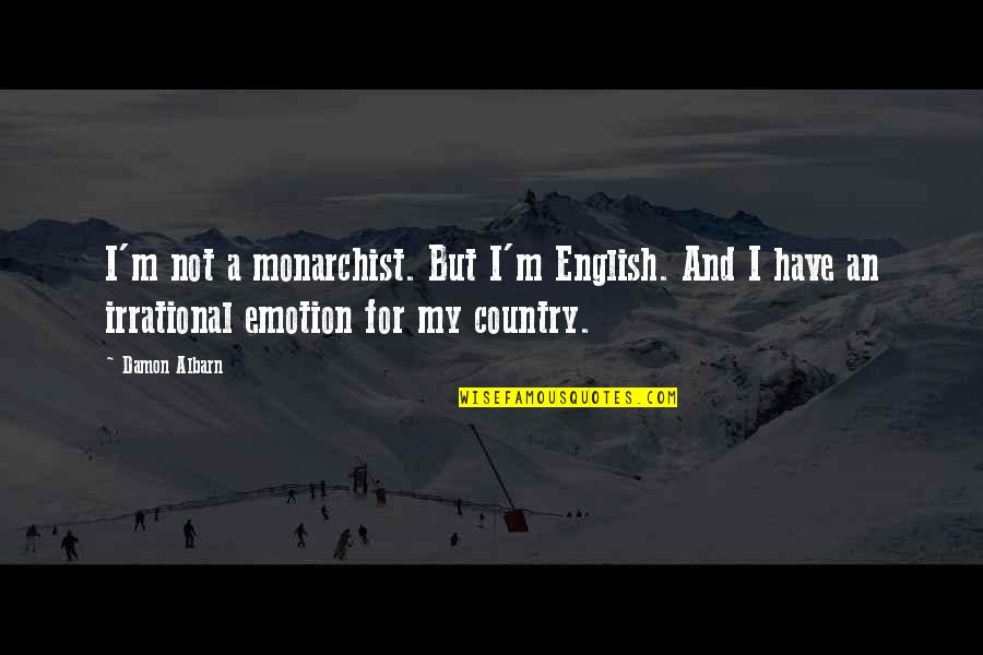 Pulmonary Hypertension Quotes By Damon Albarn: I'm not a monarchist. But I'm English. And