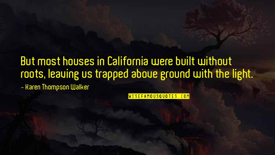 Pulmonary Hypertension Quotes By Karen Thompson Walker: But most houses in California were built without