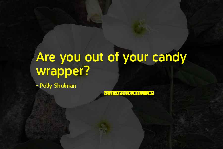 Pulp Fiction Overdose Scene Quotes By Polly Shulman: Are you out of your candy wrapper?