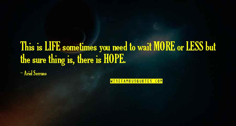 Pulseras Rojas Quotes By Ariel Serrano: This is LIFE sometimes you need to wait