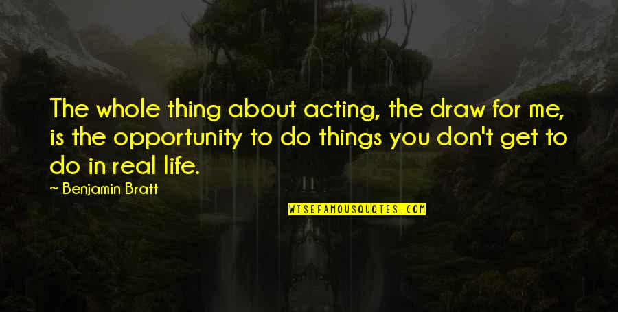 Pulseras Rojas Quotes By Benjamin Bratt: The whole thing about acting, the draw for
