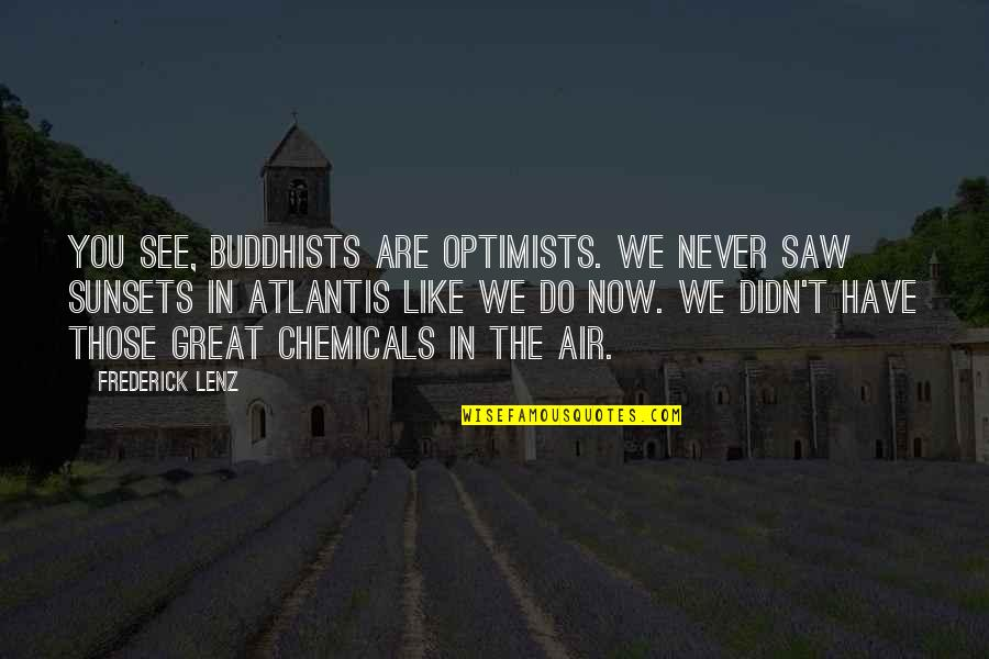 Pulseras Rojas Quotes By Frederick Lenz: You see, Buddhists are optimists. We never saw