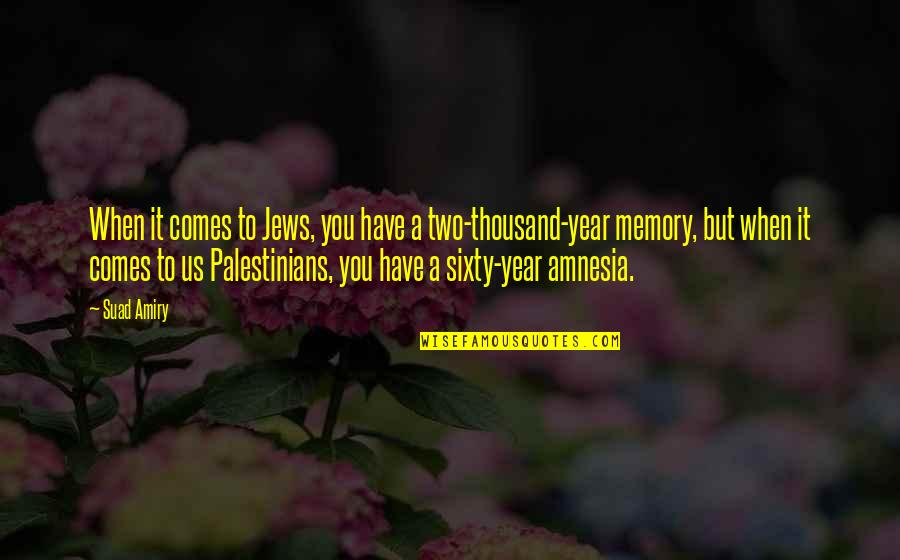 Pulseras Rojas Quotes By Suad Amiry: When it comes to Jews, you have a