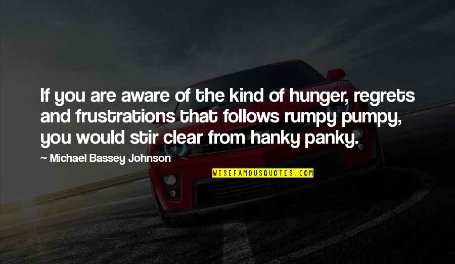 Pumpy Quotes By Michael Bassey Johnson: If you are aware of the kind of