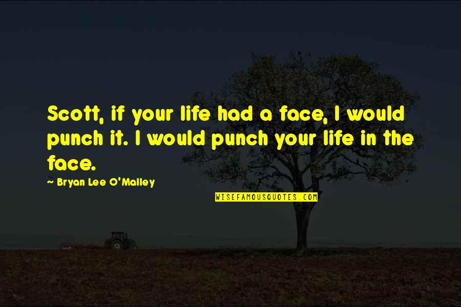 Punch Your Face Quotes By Bryan Lee O'Malley: Scott, if your life had a face, I
