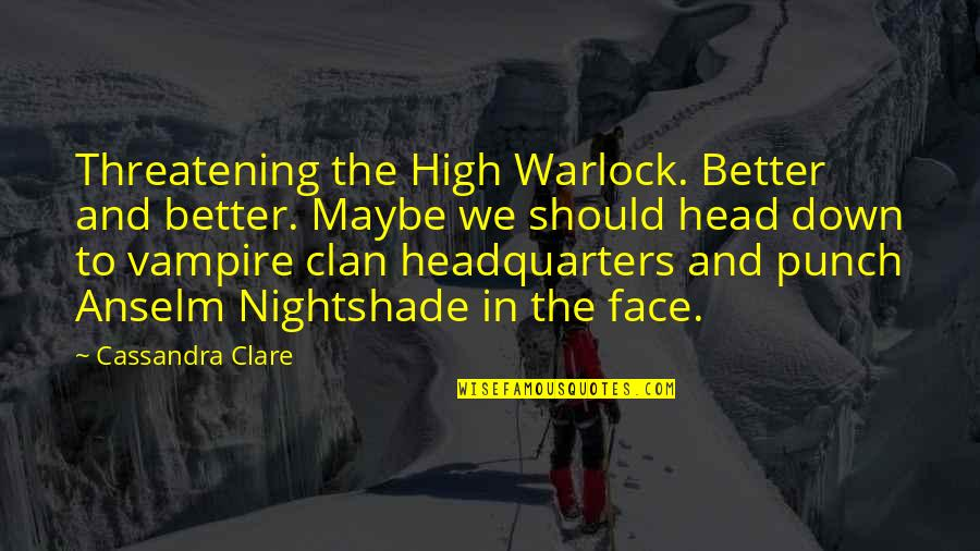 Punch Your Face Quotes By Cassandra Clare: Threatening the High Warlock. Better and better. Maybe