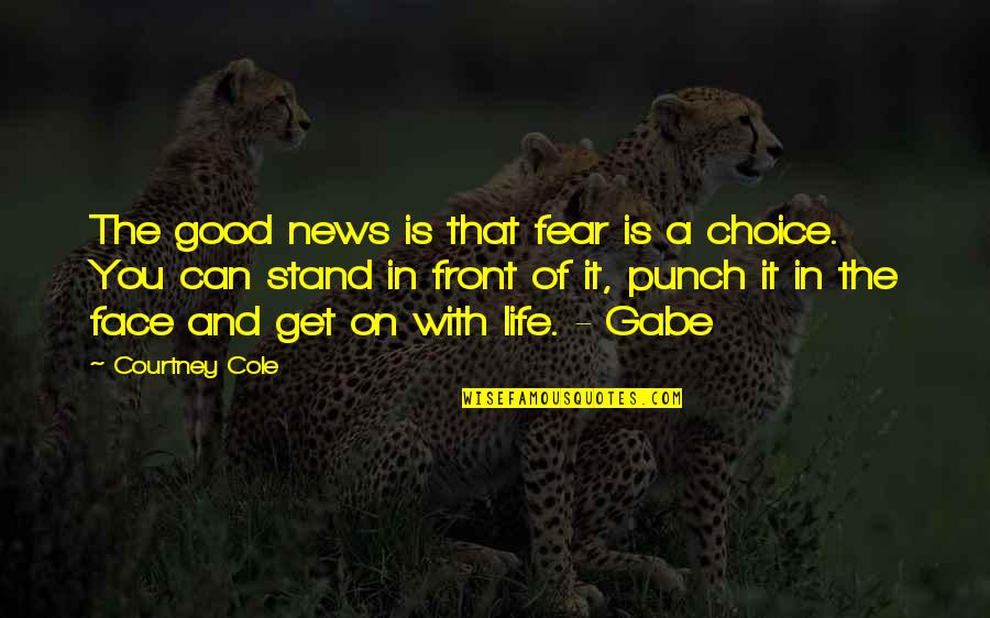 Punch Your Face Quotes By Courtney Cole: The good news is that fear is a