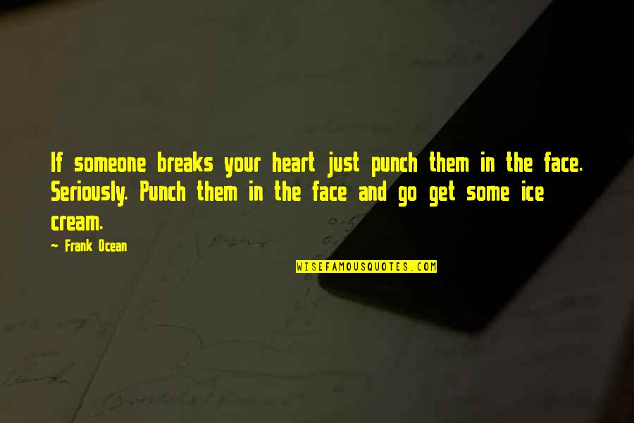 Punch Your Face Quotes By Frank Ocean: If someone breaks your heart just punch them