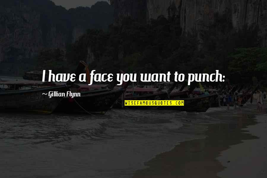 Punch Your Face Quotes By Gillian Flynn: I have a face you want to punch: