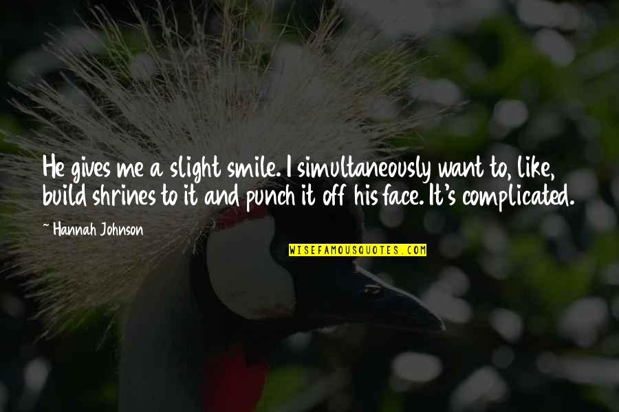 Punch Your Face Quotes By Hannah Johnson: He gives me a slight smile. I simultaneously