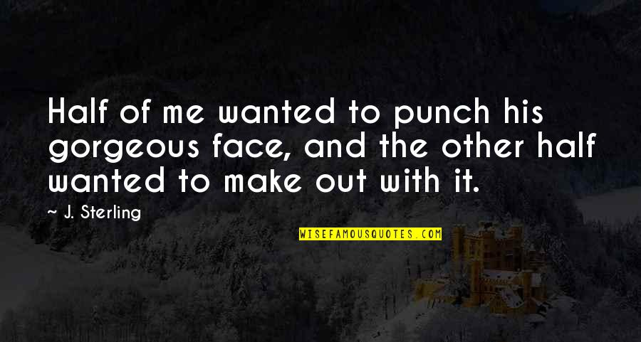 Punch Your Face Quotes By J. Sterling: Half of me wanted to punch his gorgeous