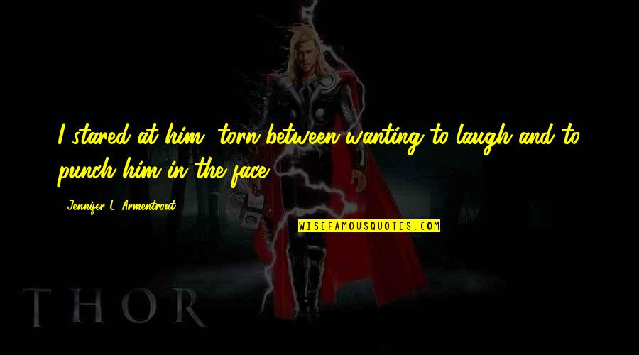 Punch Your Face Quotes By Jennifer L. Armentrout: I stared at him, torn between wanting to