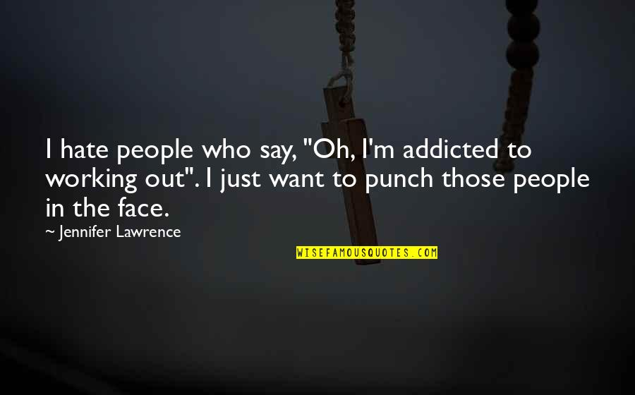 """Punch Your Face Quotes By Jennifer Lawrence: I hate people who say, """"Oh, I'm addicted"""