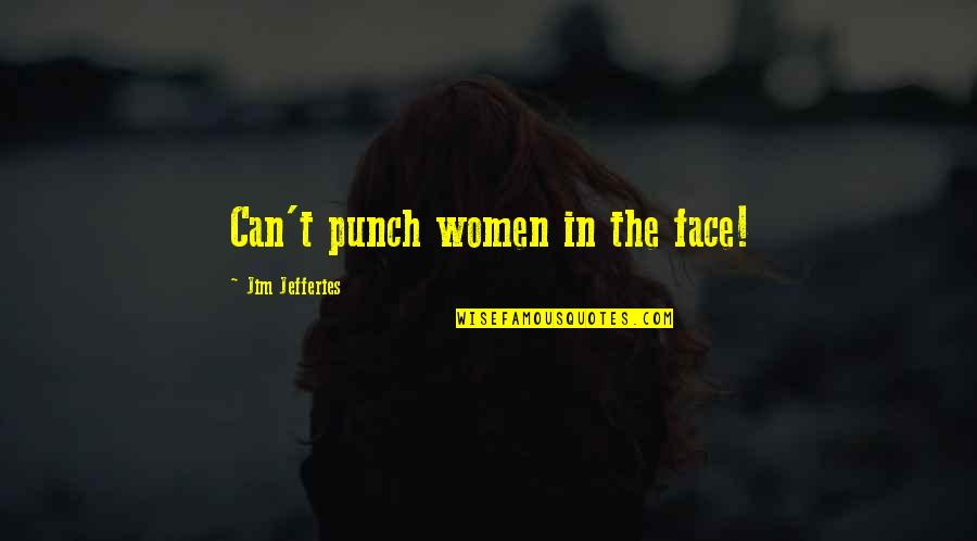 Punch Your Face Quotes By Jim Jefferies: Can't punch women in the face!