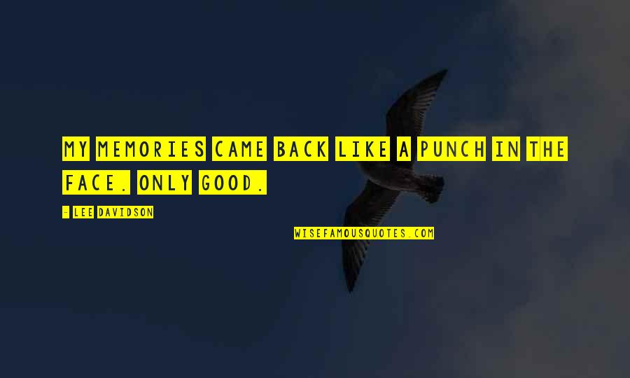 Punch Your Face Quotes By Lee Davidson: My memories came back like a punch in