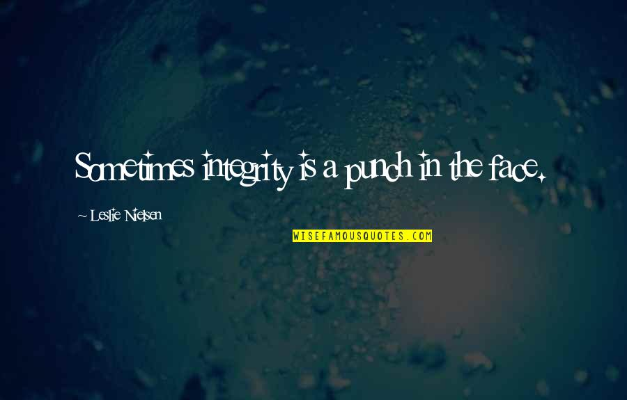 Punch Your Face Quotes By Leslie Nielsen: Sometimes integrity is a punch in the face.