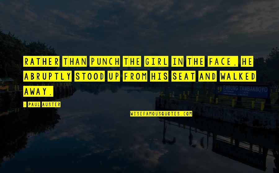 Punch Your Face Quotes By Paul Auster: Rather than punch the girl in the face,