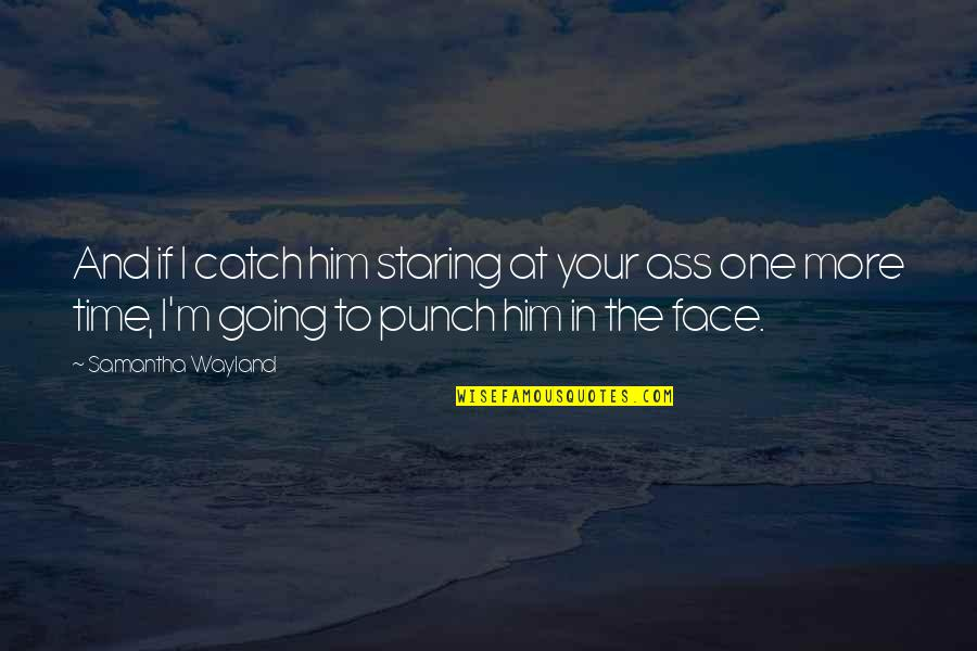 Punch Your Face Quotes By Samantha Wayland: And if I catch him staring at your