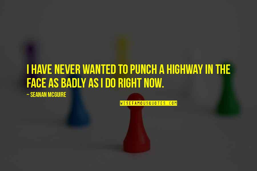 Punch Your Face Quotes By Seanan McGuire: I have never wanted to punch a highway