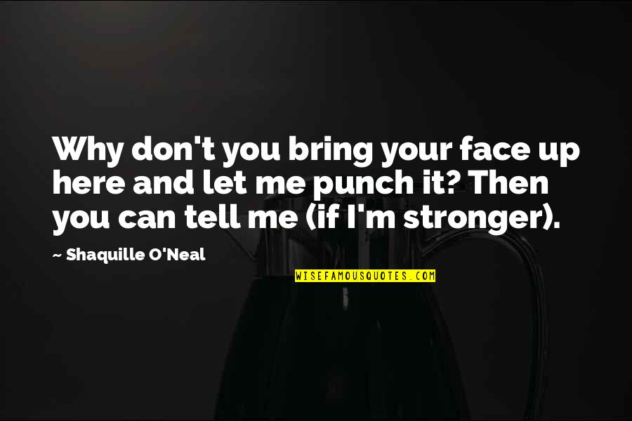 Punch Your Face Quotes By Shaquille O'Neal: Why don't you bring your face up here