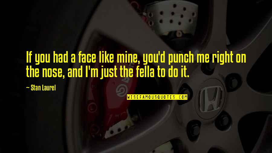 Punch Your Face Quotes By Stan Laurel: If you had a face like mine, you'd