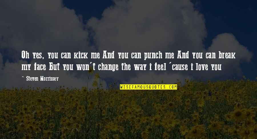 Punch Your Face Quotes By Steven Morrissey: Oh yes, you can kick me And you