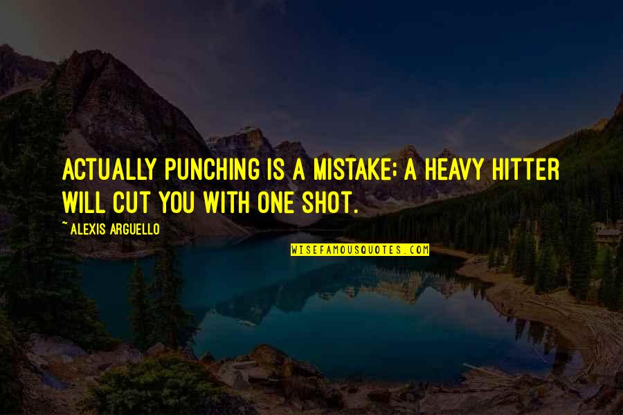Punching Quotes By Alexis Arguello: Actually punching is a mistake; a heavy hitter