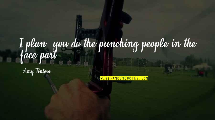 Punching Quotes By Amy Tintera: I plan, you do the punching people in