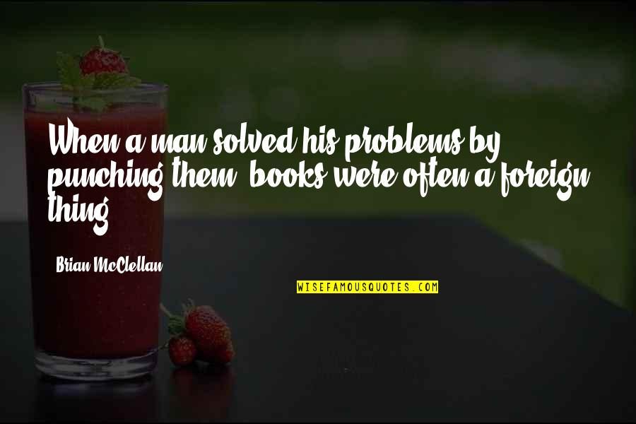 Punching Quotes By Brian McClellan: When a man solved his problems by punching