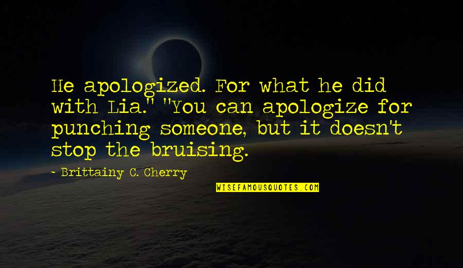 """Punching Quotes By Brittainy C. Cherry: He apologized. For what he did with Lia."""""""