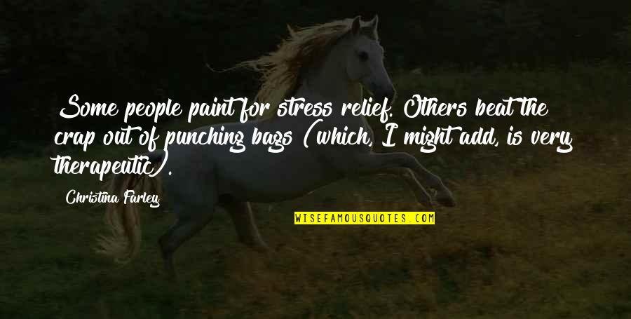 Punching Quotes By Christina Farley: Some people paint for stress relief. Others beat