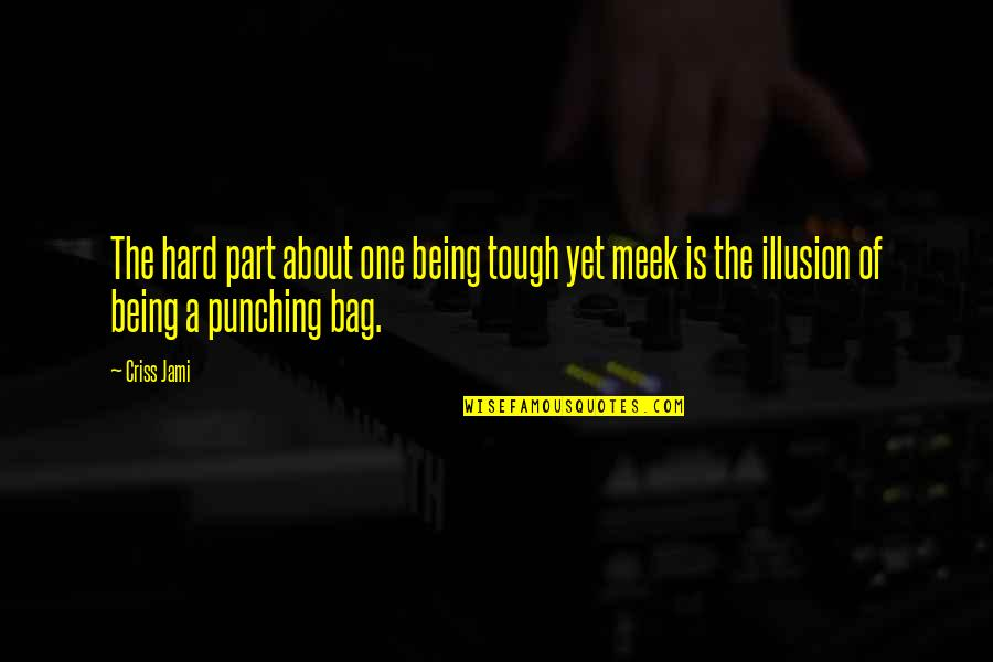 Punching Quotes By Criss Jami: The hard part about one being tough yet