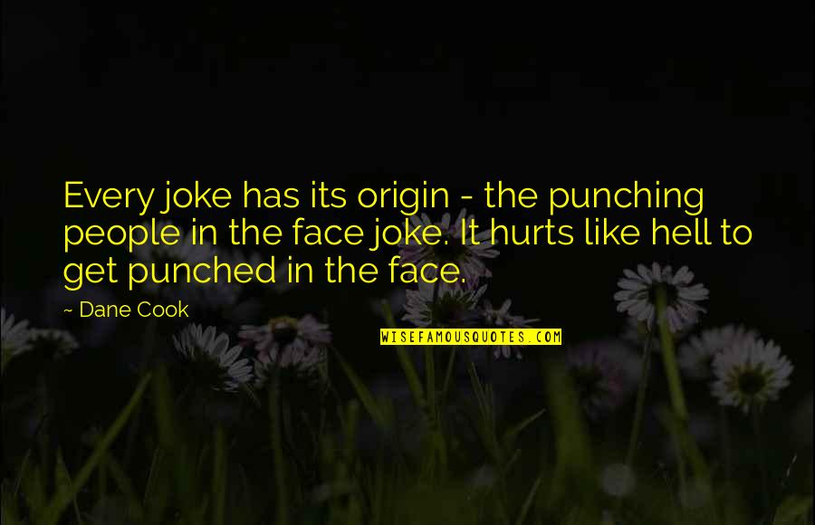 Punching Quotes By Dane Cook: Every joke has its origin - the punching