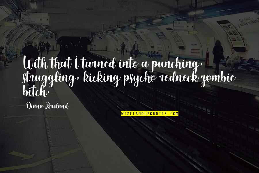 Punching Quotes By Diana Rowland: With that I turned into a punching, struggling,
