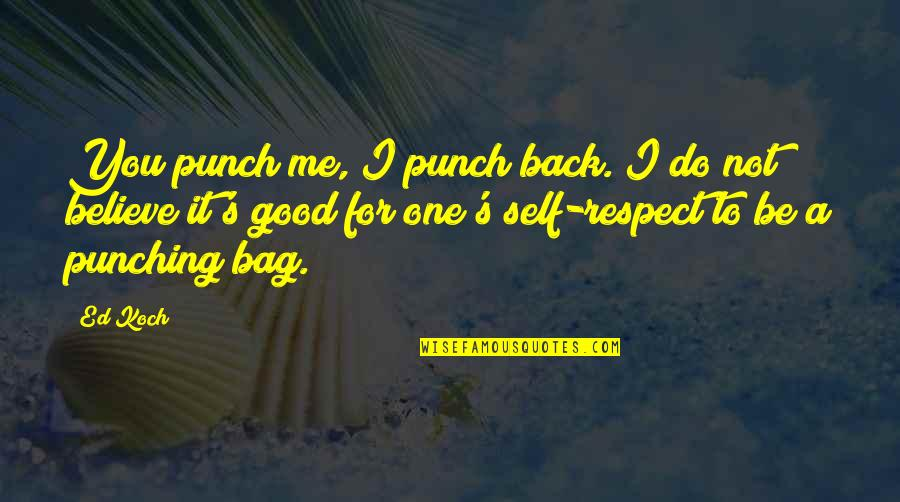 Punching Quotes By Ed Koch: You punch me, I punch back. I do