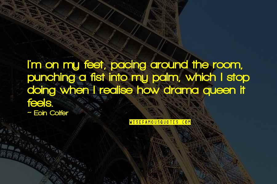 Punching Quotes By Eoin Colfer: I'm on my feet, pacing around the room,
