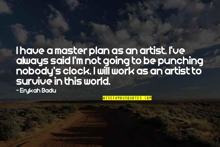 Punching Quotes By Erykah Badu: I have a master plan as an artist.
