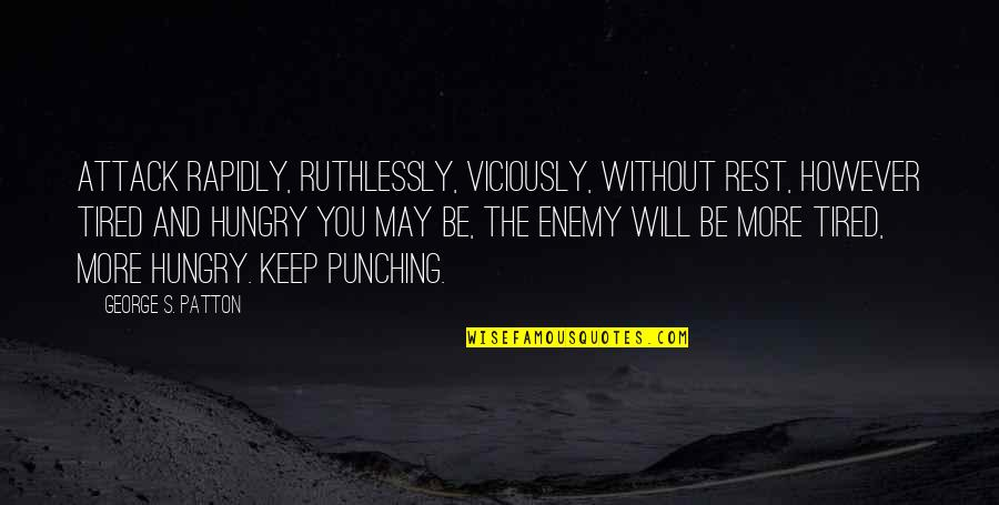 Punching Quotes By George S. Patton: Attack rapidly, ruthlessly, viciously, without rest, however tired